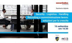 Security, Logistica, Handling: recruiting e somministrazione lavoro, soluzioni per la crescita. Il programma del 16 settembre